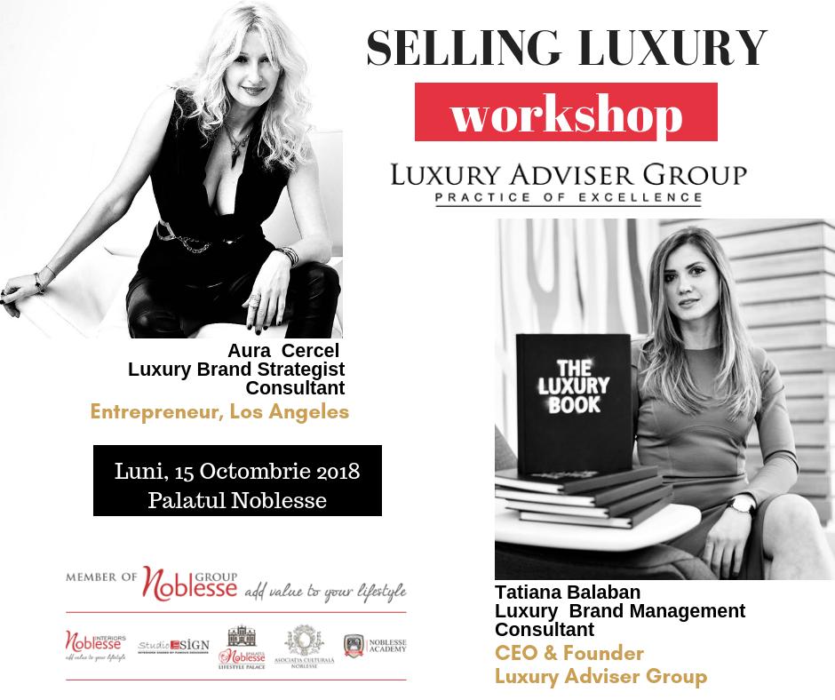 Selling Luxury, workshopul de la care nu trebuie sa lipsesti pe 15 octombrie 2018, la Palatul Noblesse